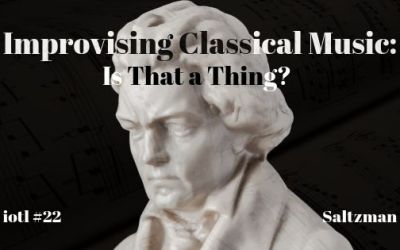 #IOTL 22—Improvising Classical Music: Is That a Thing?