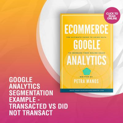 Google Analytics Segmentation Example – Transacted vs Did Not Transact