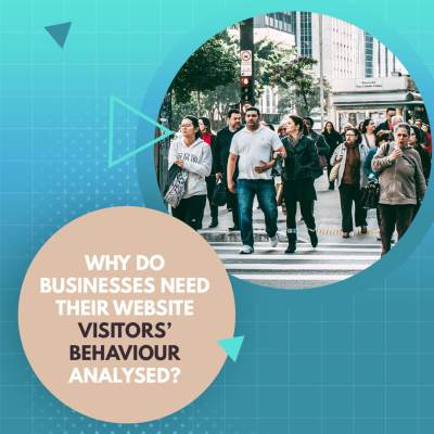Why do businesses need their website visitors' behaviour analysed?