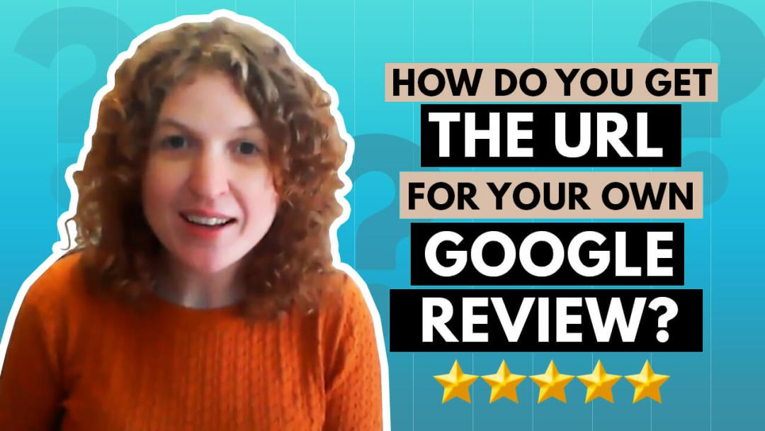 How to Get the URL for Your Own Google Review