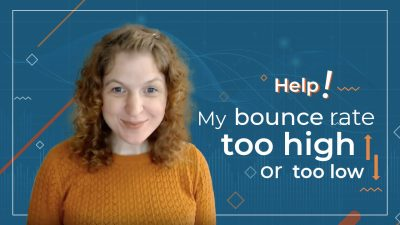 [Video] Help! My Bounce Rate is TOO HIGH-Or Too Low