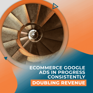 Ecommerce Google Ads In Progress - Consistently Doubling Revenue