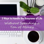3 Ways to Handle the Busyness of Life