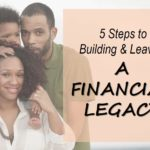 5 Steps to Building & Leaving a Financial Legacy
