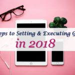 5 Steps to Setting & Executing Goals in 2018