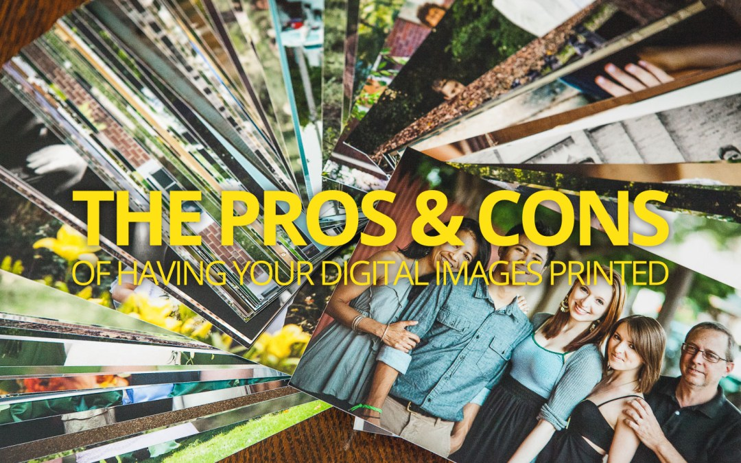 The Pros & Cons of Having Your Digital Images Printed