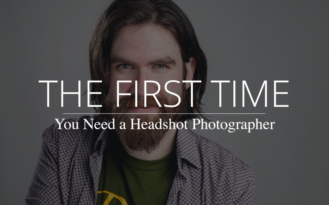 The First Time You Need a Headshot Photographer