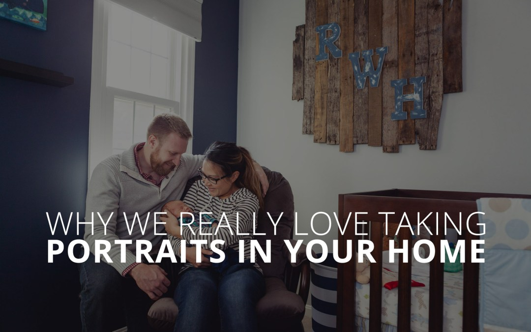 Why We Really Love Taking Portraits in Your Home