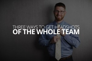 Three Ways to Get Headshots of the Whole Team