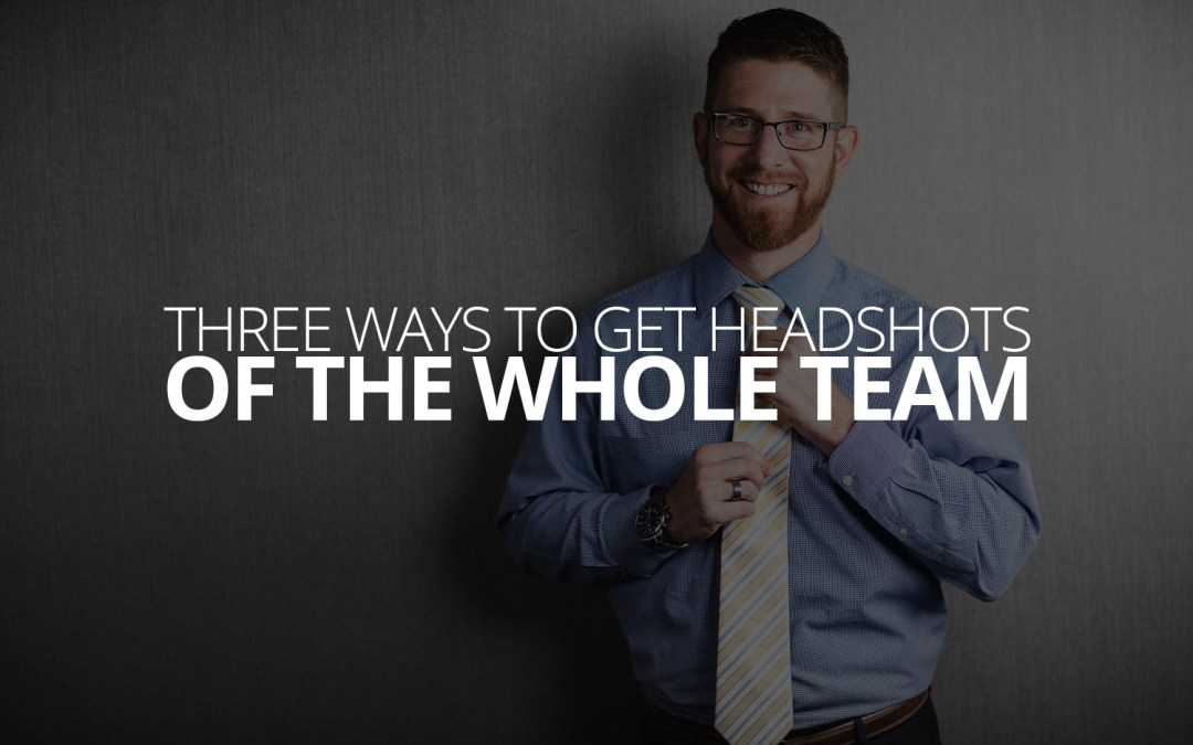Three Ways to Get Headshots of the Whole Team