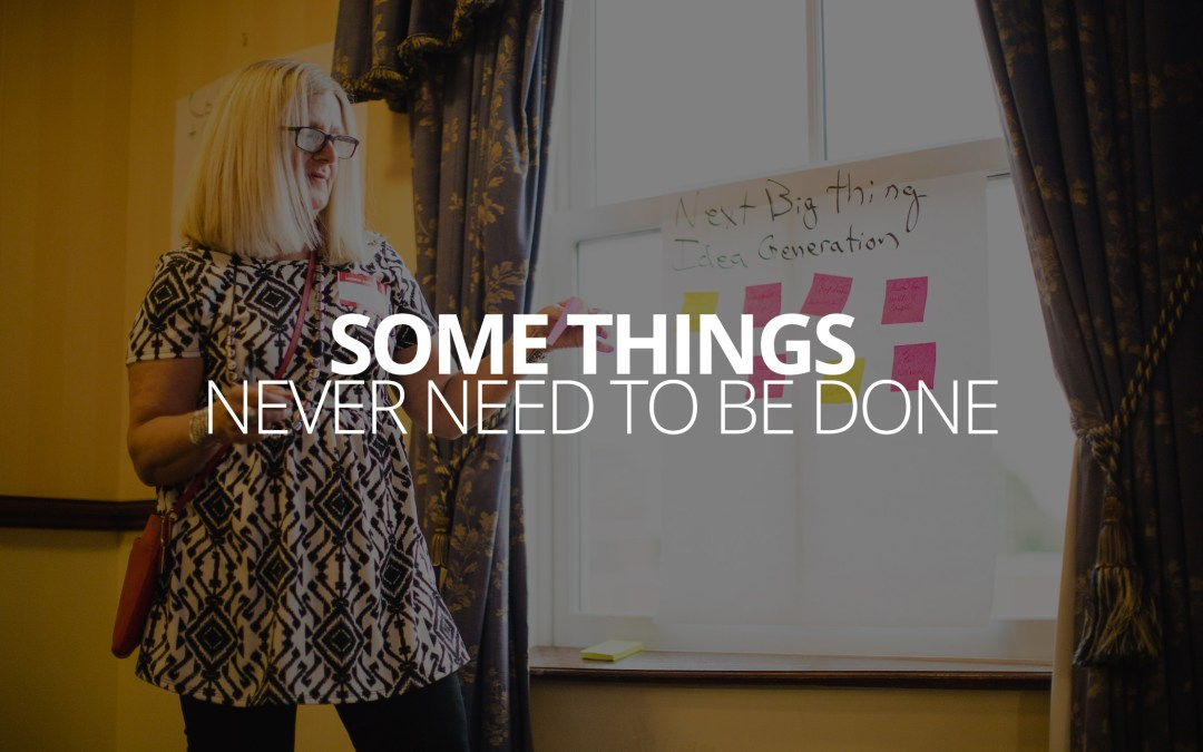 Some Things Never Need to Be Done