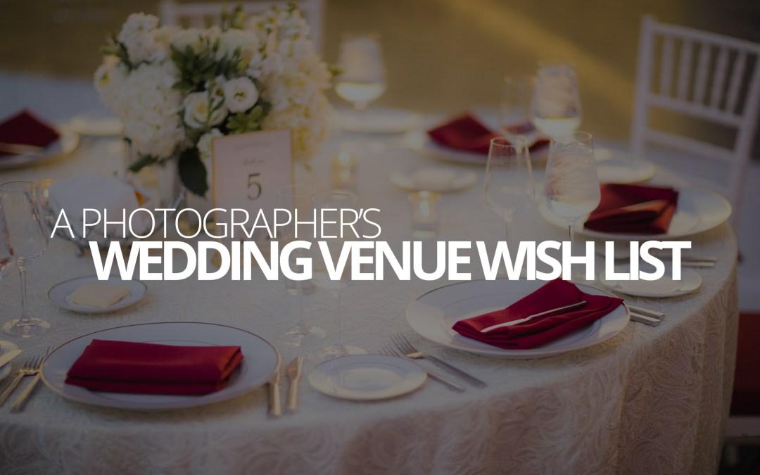 A Photographer's Wedding Venue Wish List