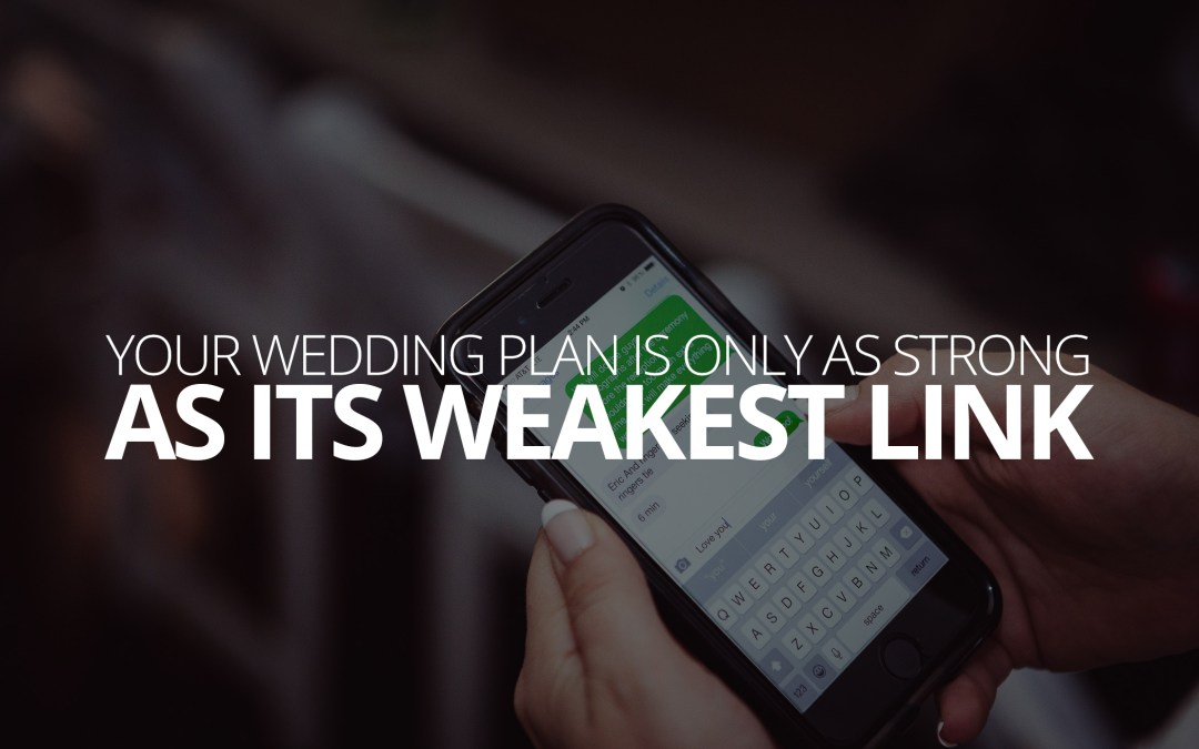 Your Wedding Plan is Only As Strong As its Weakest Link