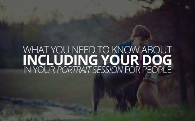 What You Need to Know About Including a Dog in Your Portrait Session for People