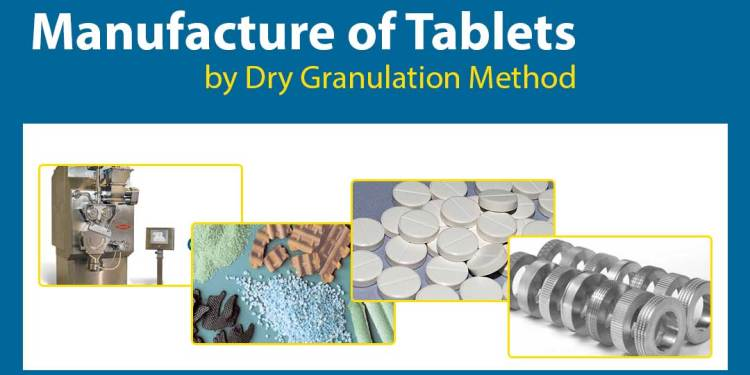 Dry Granulation: Manufacture of Tablets by Dry granulation method