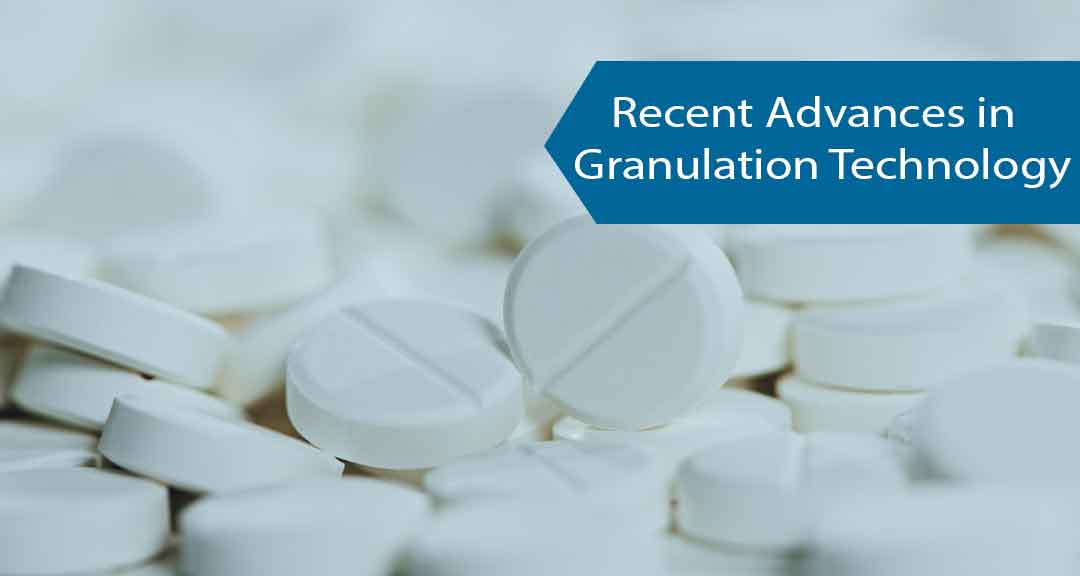 Recent Advances in Granulation Technology for Pharmaceutical Formulations