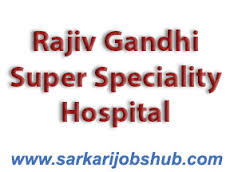 Senior resident posts in Rajiv Gandhi Super Speciality Hospital Society
