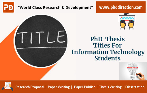 Research PhD Thesis Title for Information technology students Online