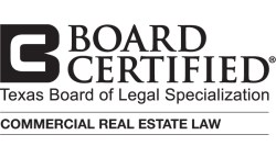 Board Certified Texas Board of Legal Specialization - Commercial Real Esate Law