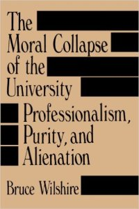 "Photo of the cover of Bruce Wilshire's ""The Moral Collapse of the University."""