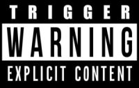"A photo of a symbol that reads ""Trigger Warning: Explicit Content,"" and which is made to look like the ""Explicit Content"" warnings used on mature media sold to the public in the United States."