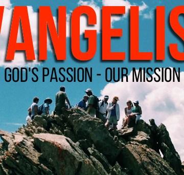 Evangelism: God's Passion – Our Mission