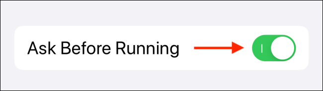 Tap toggle next to Ask Before Running