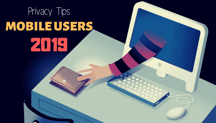 5 Privacy Tips MOBILE USERS 2019
