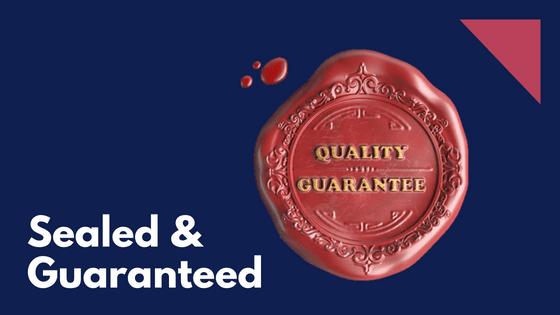 Sealed and Guaranteed