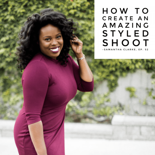Episode 52: How to Create An Amazing Styled Shoot – Samantha Clarke
