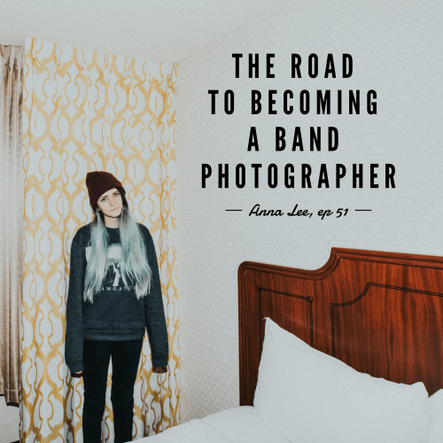 Episode 51 – The Road To Becoming A Band Photographer – Anna Lee