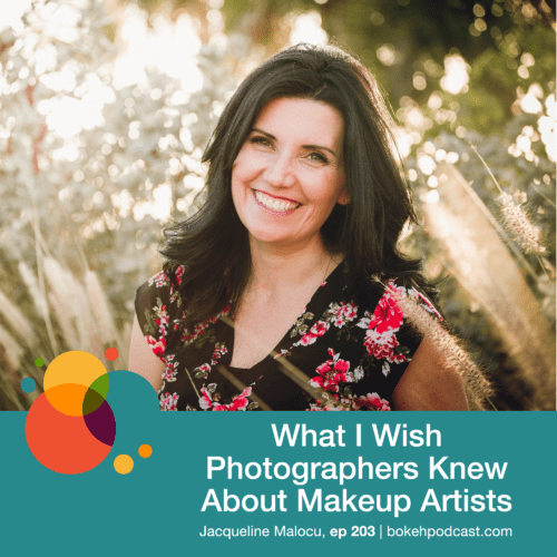 Episode 203: What I Wish Photographers Knew About Makeup Artists – Jacqueline Malocu
