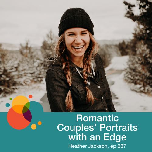 Episode 237: Romantic Couples' Portraits with an Edge – Heather Jackson