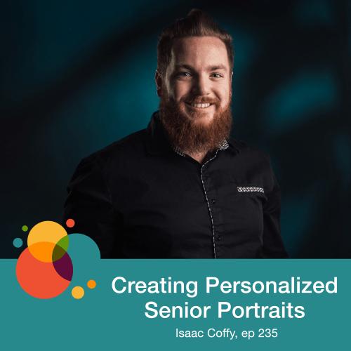 Episode 235: Creating Personalized Senior Portraits – Isaac Coffy