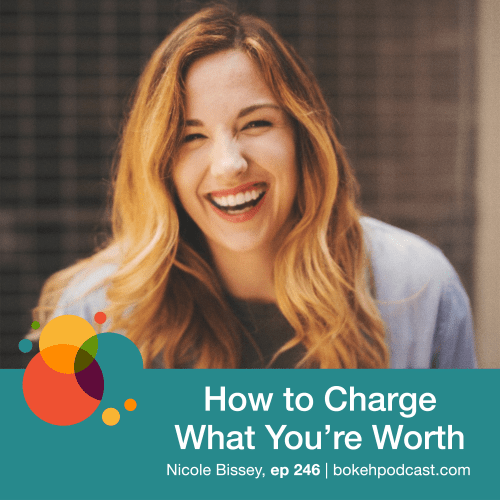 Episode 246: How to Charge What You're Worth – Nicole Bissey