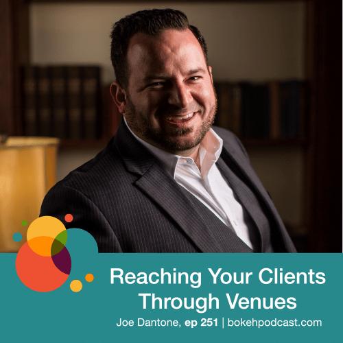 Episode 251: Reaching Your Clients Through Venues – Joe Dantone