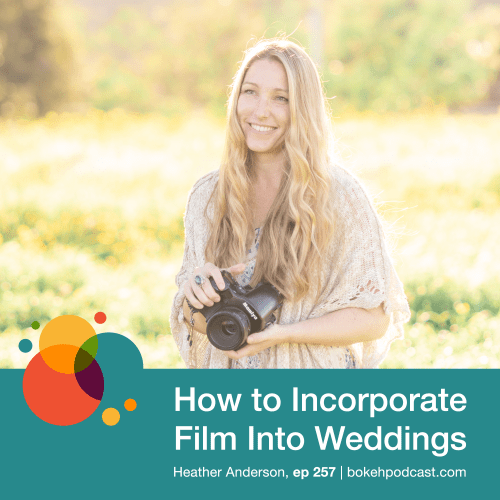 Episode 257: How to Incorporate Film Into Weddings – Heather Anderson