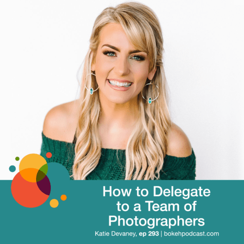 Episode 293: How to Delegate to a Team of Photographers – Katie Devaney
