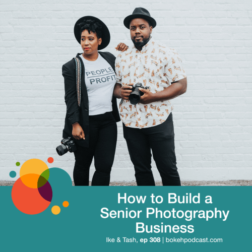 Episode 308: How to Build a Senior Photography Business – Ike & Tash