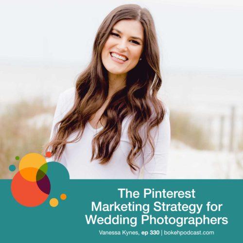 Episode 330: The Pinterest Marketing Strategy for Wedding Photographers – Vanessa Kynes