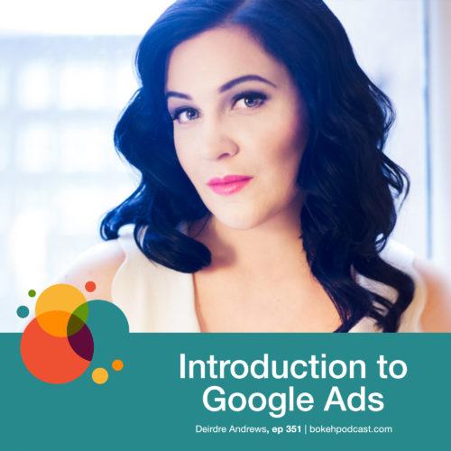 Episode 351: Introduction to Google Ads – Deirdre Andrews