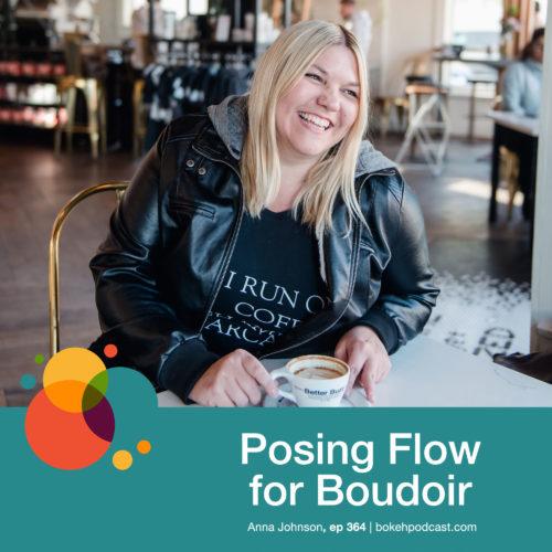 Episode 364: Posing Flow for Boudoir – Anna Johnson