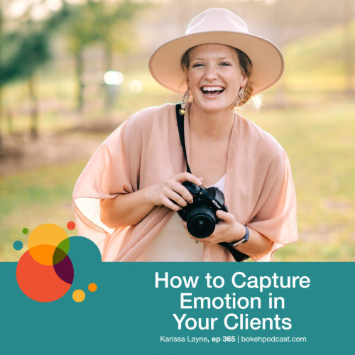 Episode 365: How to Capture Emotion in Your Clients – Karissa Layne