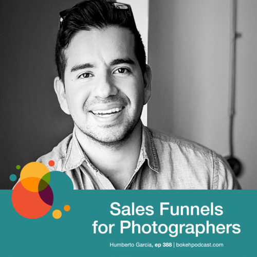Episode 388: Sales Funnels for Photographers – Humberto Garcia