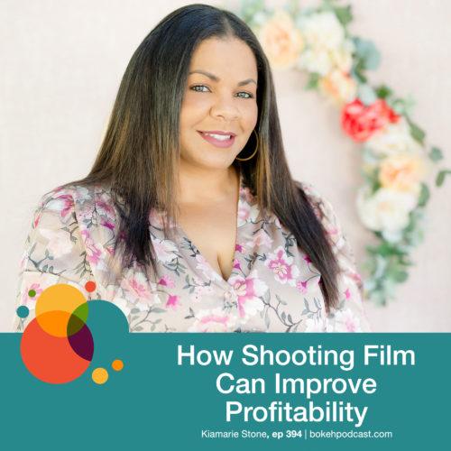 Episode 394: How Shooting Film Can Improve Profitability – Kiamarie Stone