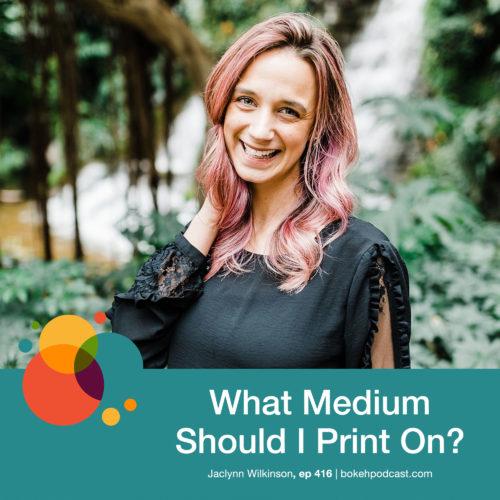 Episode 416: What Medium Should I Print On? – Jaclynn Wilkinson