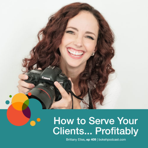 Episode 409: How to Serve Your Clients…Profitably – Brittany Elise
