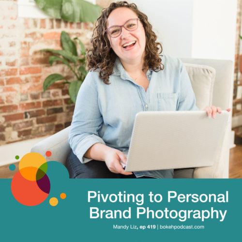 Episode 419: Pivoting to Personal Branding Photography – Mandy Liz