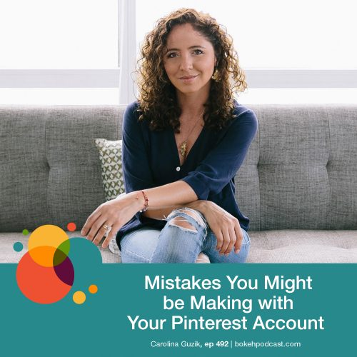 Episode 492: Mistakes You Might be Making with Your Pinterest Account – Carolina Guzik