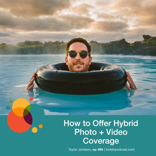 Episode 498: How to Offer Hybrid Photo + Video Coverage – Taylor Jackson